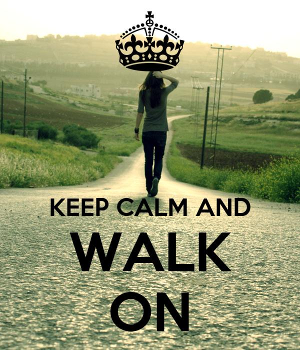 KEEP CALM AND WALK ON