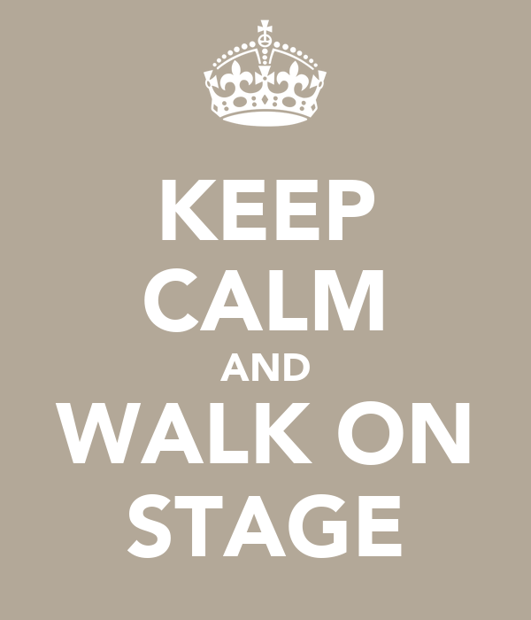 KEEP CALM AND WALK ON STAGE