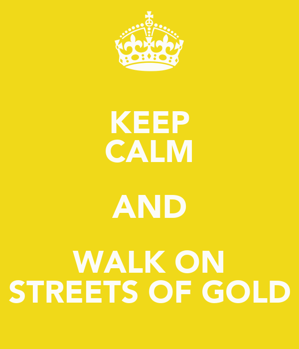 KEEP CALM AND WALK ON STREETS OF GOLD