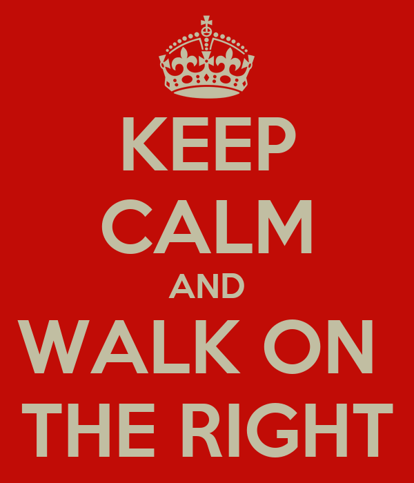 KEEP CALM AND WALK ON  THE RIGHT