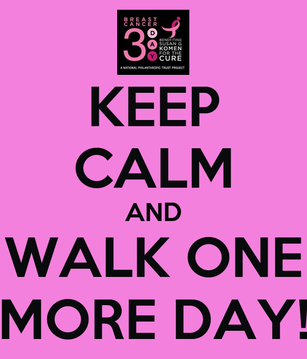 KEEP CALM AND WALK ONE MORE DAY!