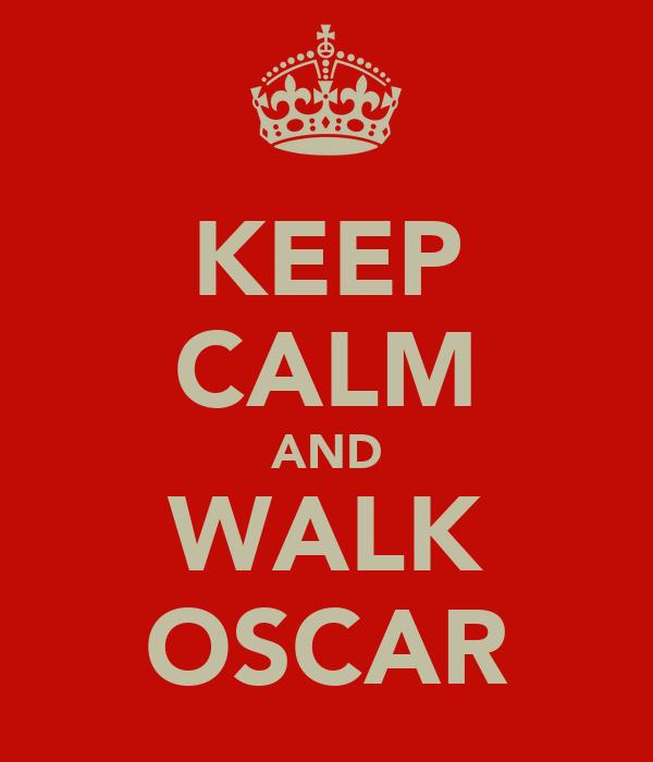 KEEP CALM AND WALK OSCAR