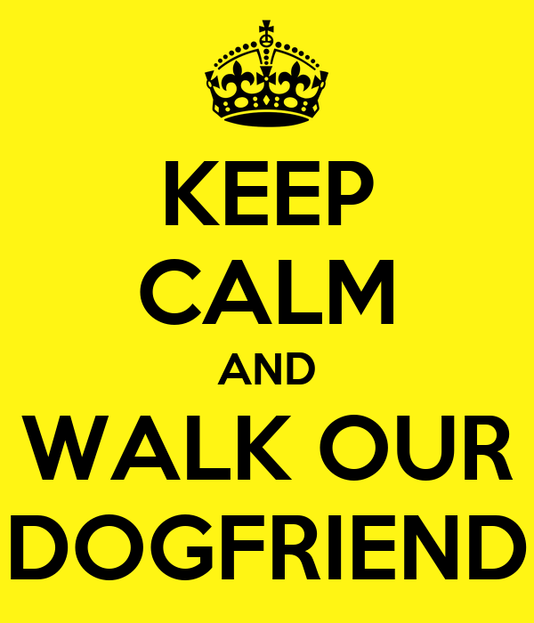 KEEP CALM AND WALK OUR DOGFRIEND