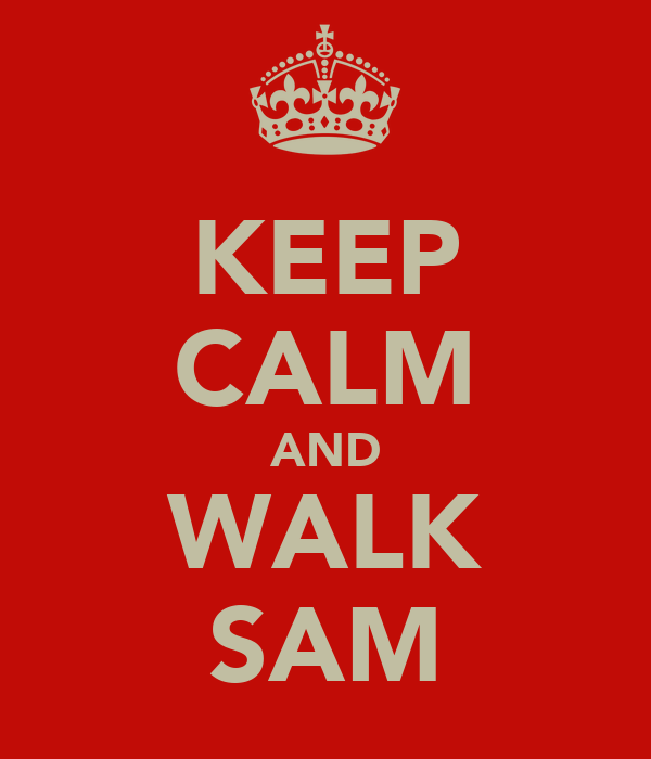KEEP CALM AND WALK SAM
