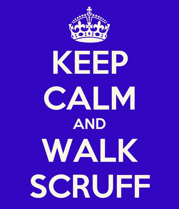 KEEP CALM AND WALK SCRUFF