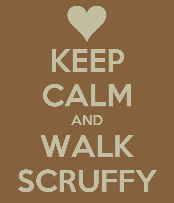 KEEP CALM AND WALK SCRUFFY