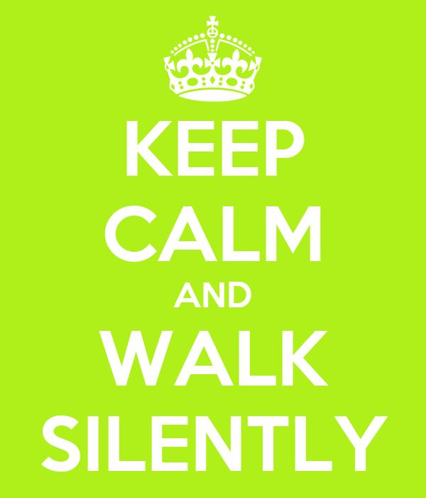 KEEP CALM AND WALK SILENTLY
