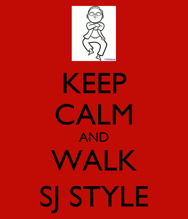 KEEP CALM AND WALK SJ STYLE