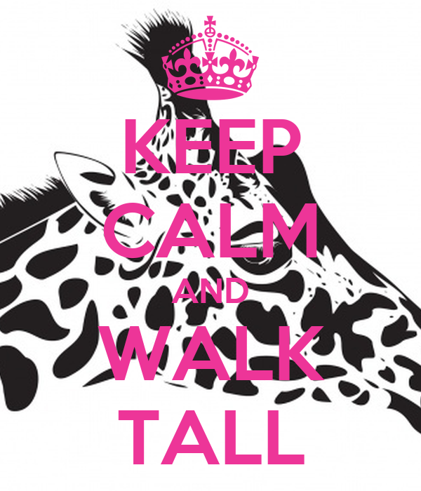 KEEP CALM AND WALK TALL