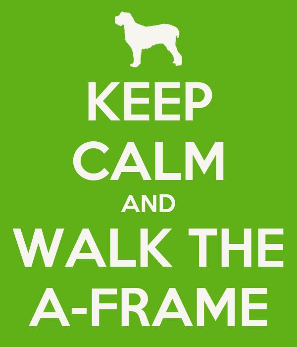 KEEP CALM AND WALK THE A-FRAME
