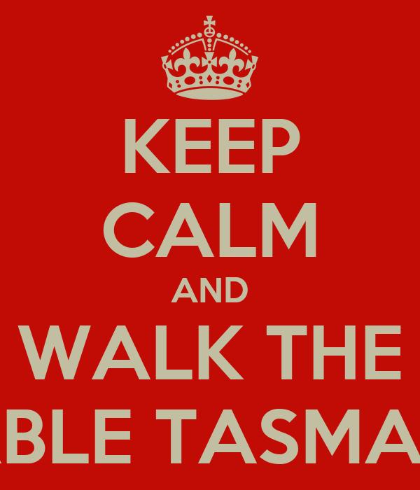 KEEP CALM AND WALK THE ABLE TASMAN