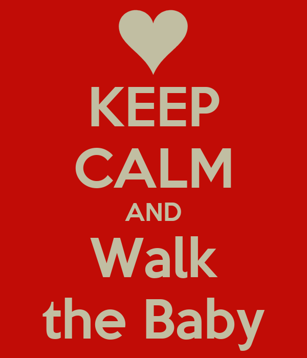 KEEP CALM AND Walk the Baby