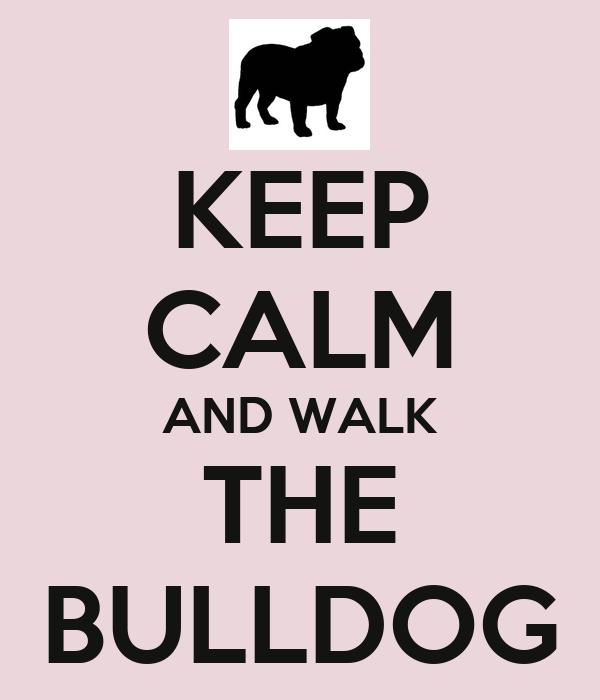 KEEP CALM AND WALK THE BULLDOG