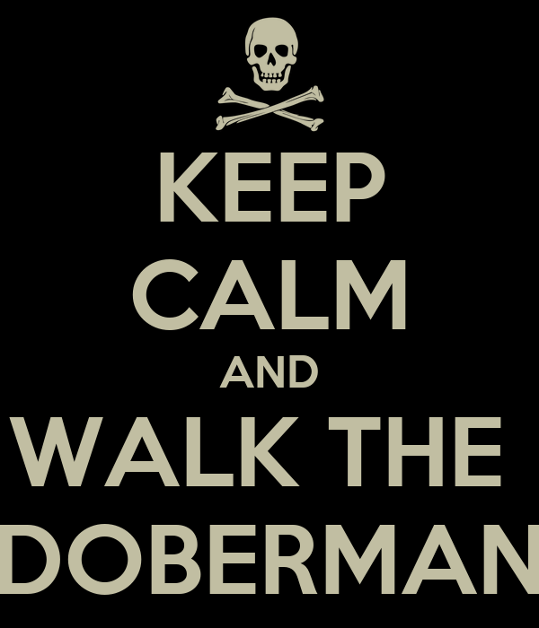 KEEP CALM AND WALK THE  DOBERMAN