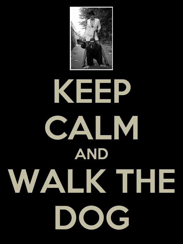 KEEP CALM AND WALK THE DOG