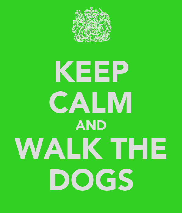 KEEP CALM AND WALK THE DOGS