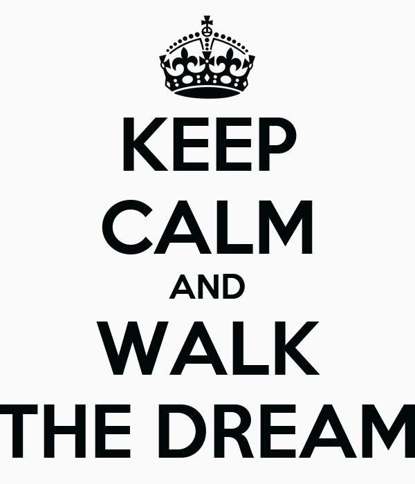 KEEP CALM AND WALK THE DREAM
