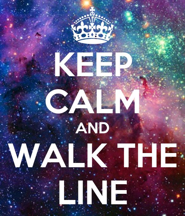 KEEP CALM AND WALK THE LINE