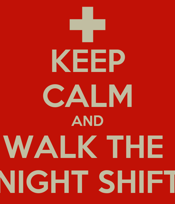 KEEP CALM AND WALK THE  NIGHT SHIFT