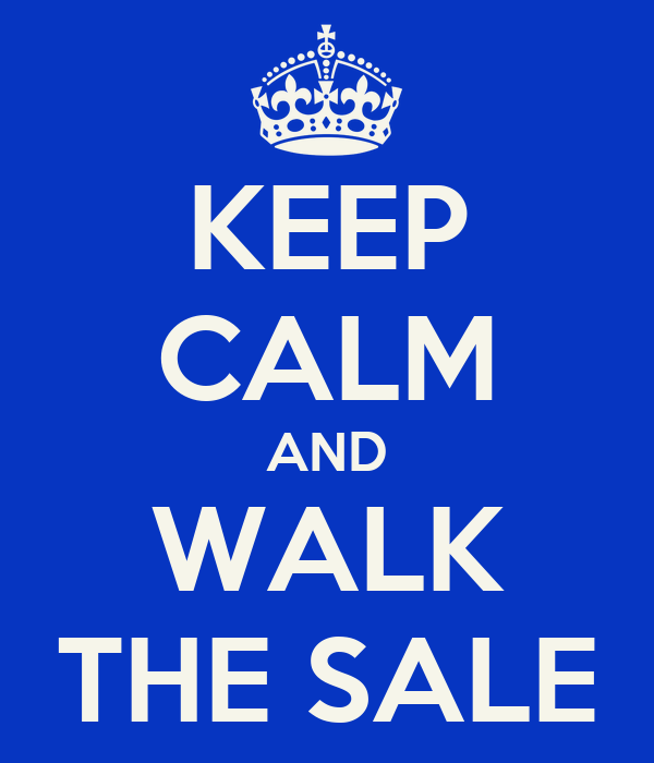KEEP CALM AND WALK THE SALE