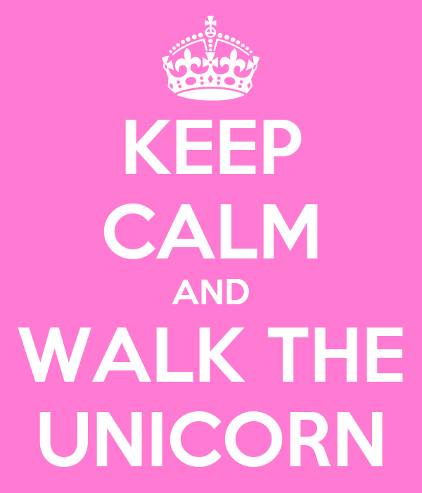 KEEP CALM AND WALK THE UNICORN
