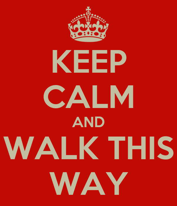 KEEP CALM AND WALK THIS WAY