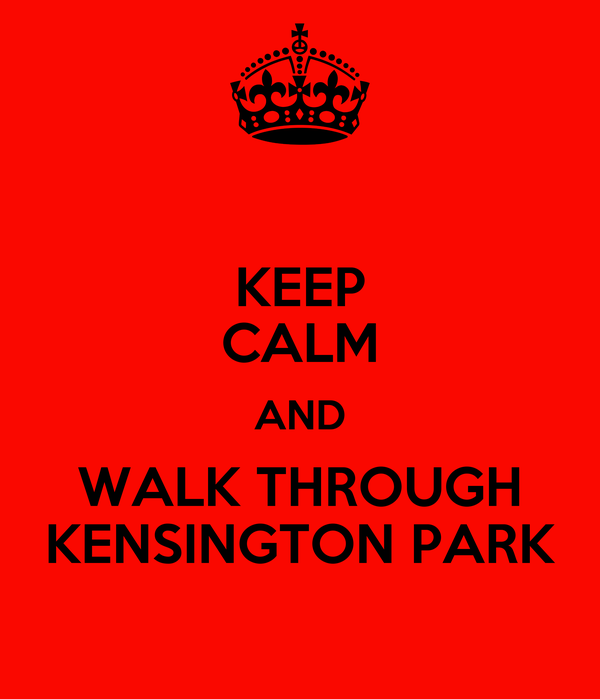 KEEP CALM AND WALK THROUGH KENSINGTON PARK