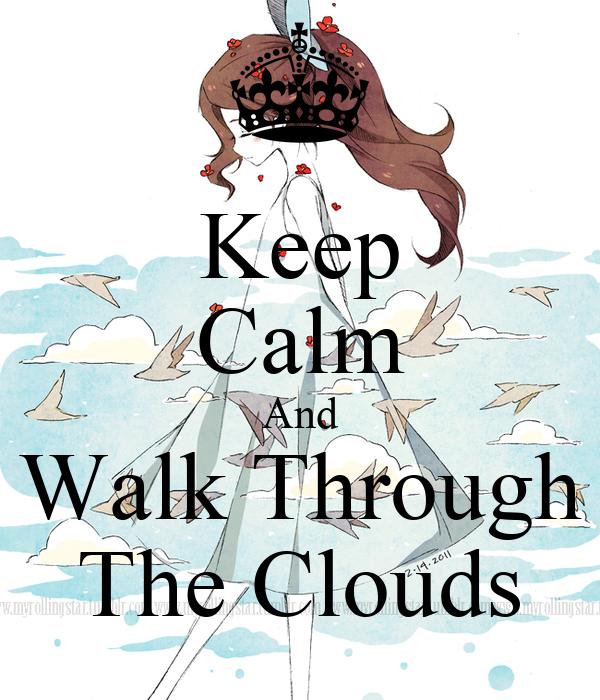 Keep Calm And Walk Through The Clouds