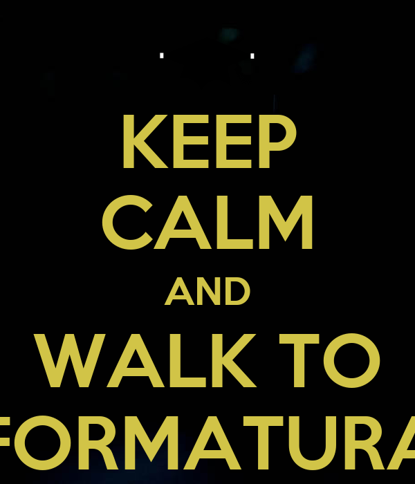 KEEP CALM AND WALK TO FORMATURA