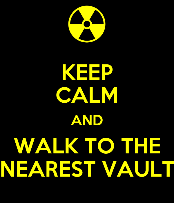 KEEP CALM AND WALK TO THE NEAREST VAULT