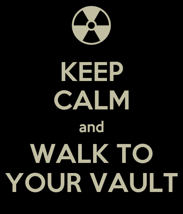 KEEP CALM and WALK TO YOUR VAULT