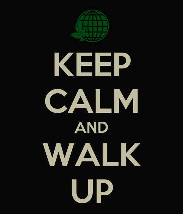 KEEP CALM AND WALK UP