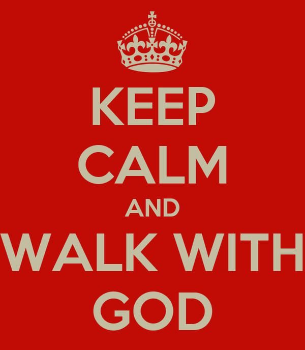 KEEP CALM AND WALK WITH GOD