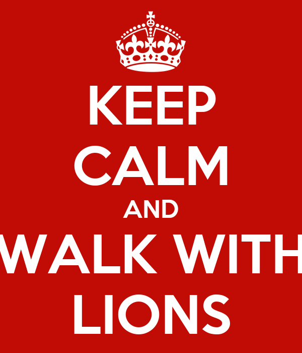 KEEP CALM AND WALK WITH LIONS