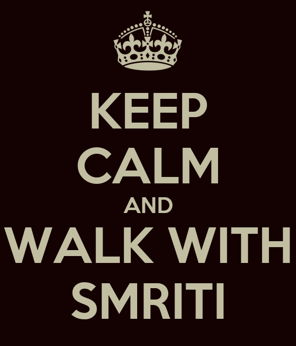 KEEP CALM AND WALK WITH SMRITI