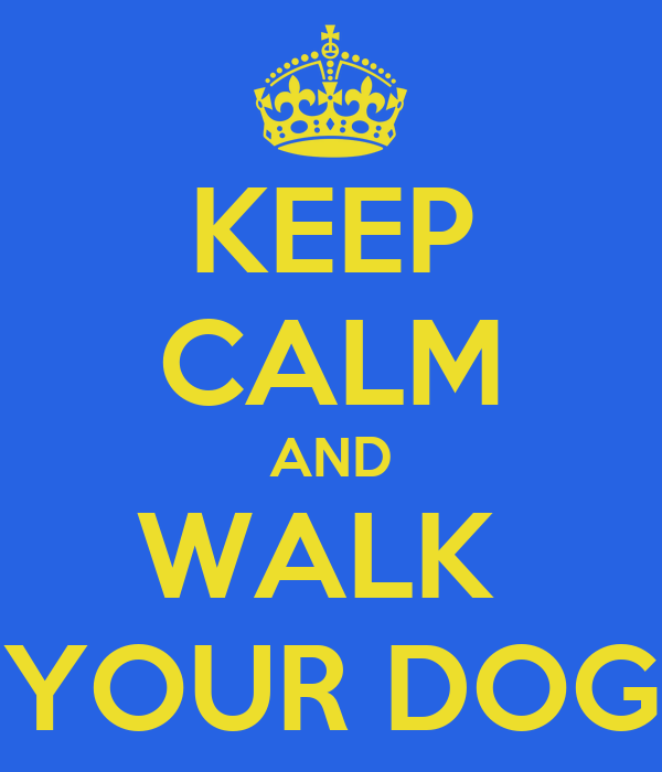KEEP CALM AND WALK  YOUR DOG