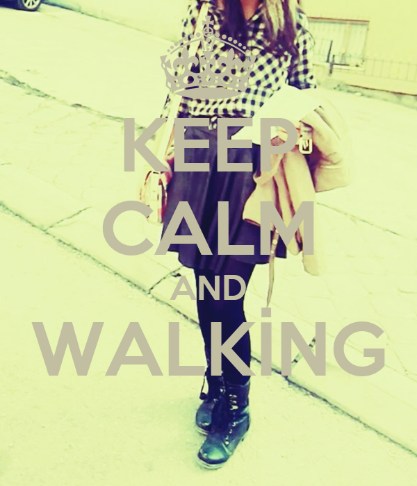 KEEP CALM AND WALKİNG
