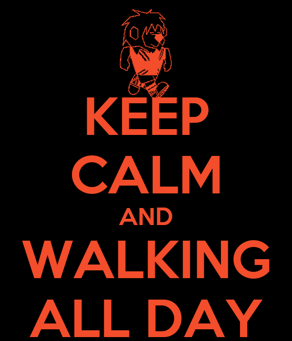 KEEP CALM AND WALKING ALL DAY