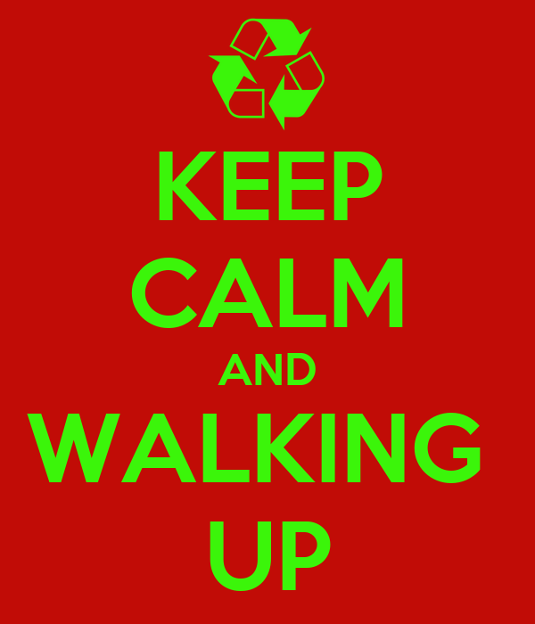KEEP CALM AND WALKING  UP