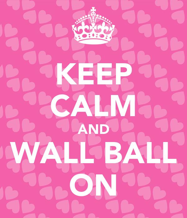 KEEP CALM AND WALL BALL ON