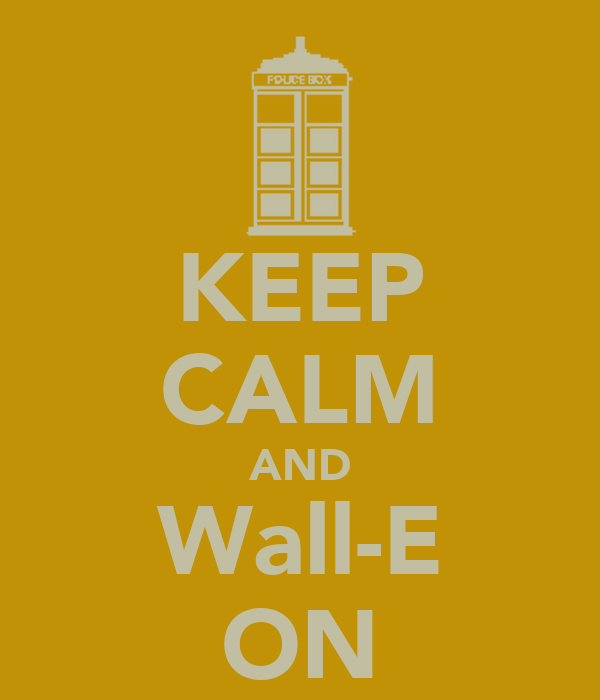 KEEP CALM AND Wall-E ON