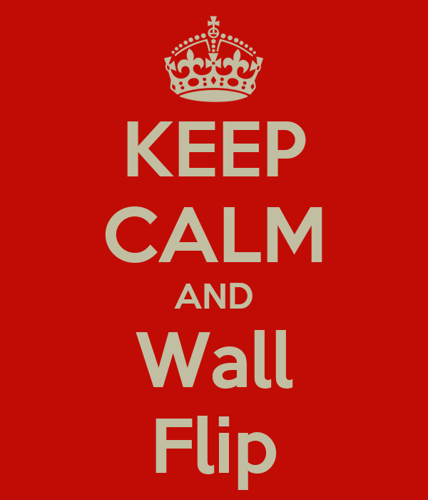 KEEP CALM AND Wall Flip