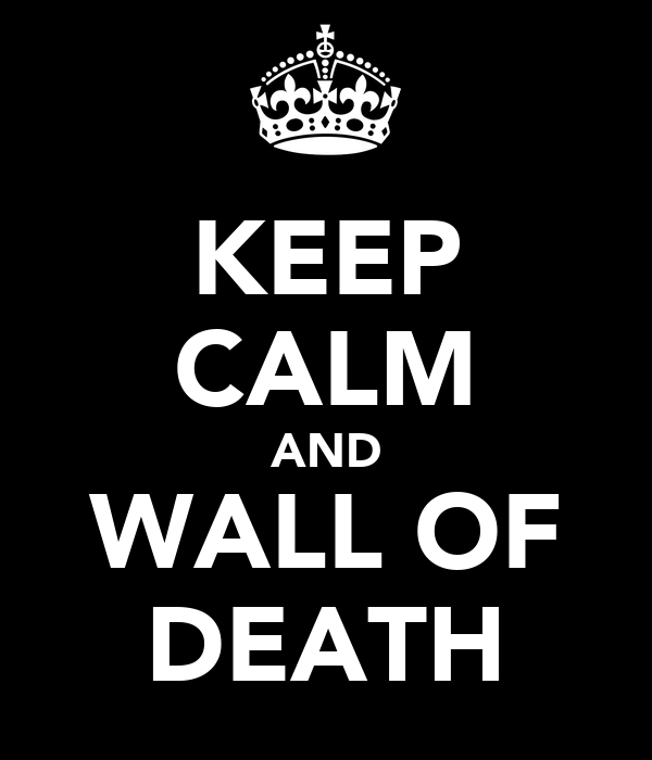 KEEP CALM AND WALL OF DEATH