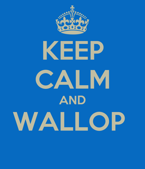 KEEP CALM AND WALLOP