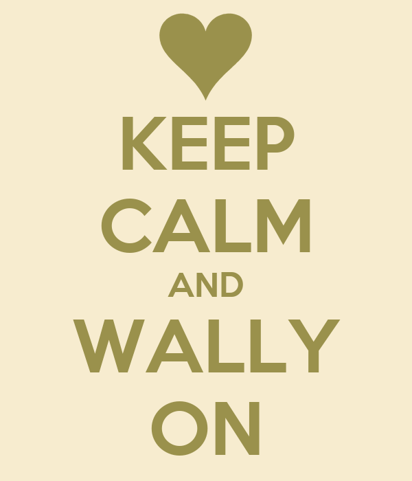 KEEP CALM AND WALLY ON