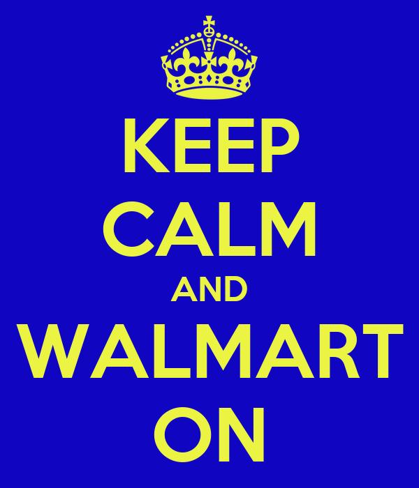 KEEP CALM AND WALMART ON