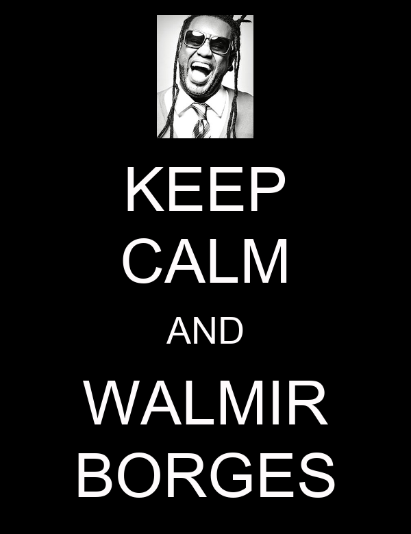 KEEP CALM AND WALMIR BORGES