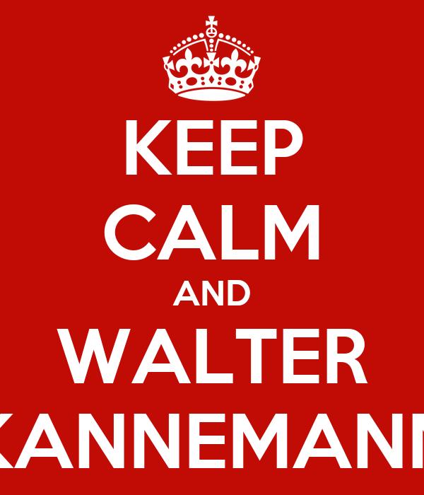 KEEP CALM AND WALTER KANNEMANN