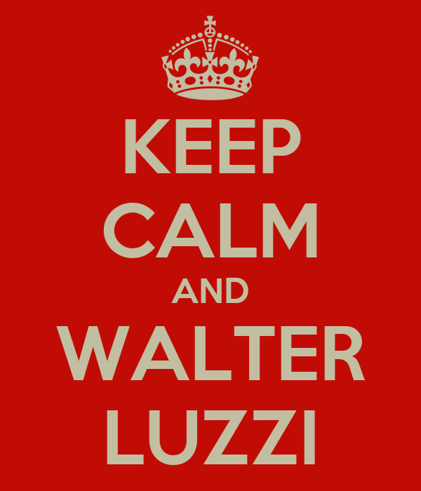 KEEP CALM AND WALTER LUZZI