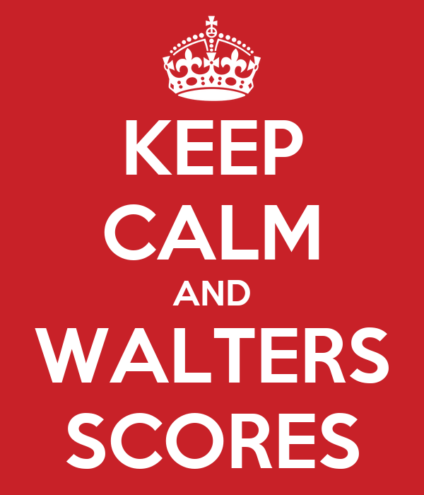 KEEP CALM AND WALTERS SCORES